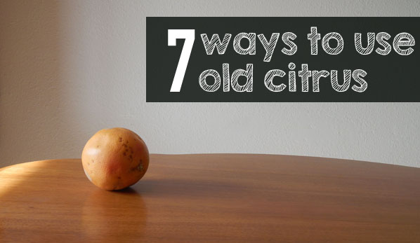 7 ways to use old citrus